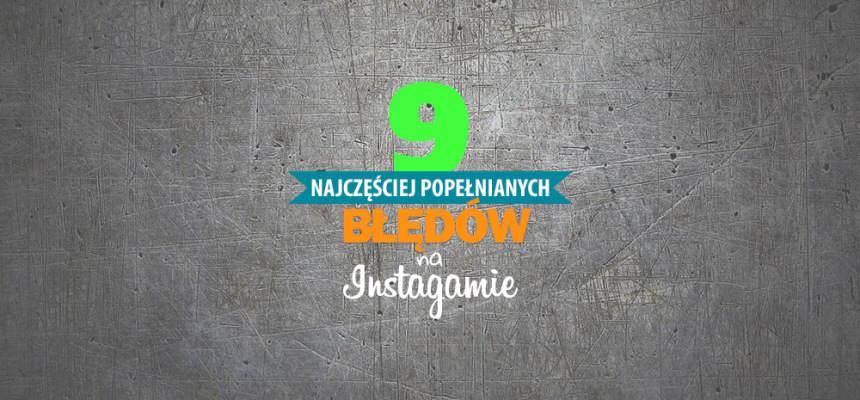 Instagram - 9 najczestszych bledow