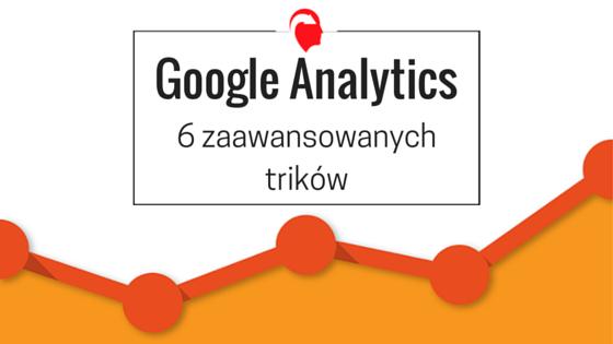 Google Analytics_6 zaawansowanych trików