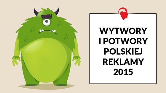 Wytwory i potwory polskiej reklamy 2015