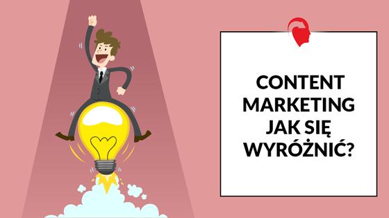 Content Marketing jak się wyróżnić