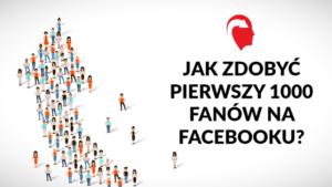Jak-zdobyc-pierwszy-1000-fanów-na-Facebooku
