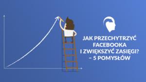 jak zbudować zasięgi na Facebooku