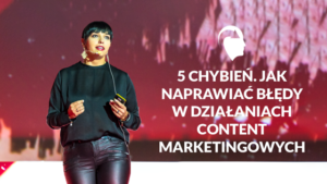 5 chybień w content marketingu