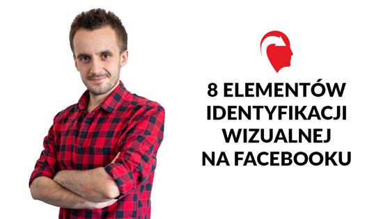 8 elementów identyfikacji wizualnej na Facebooku