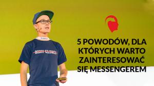 5 powodów, dla których warto zainteresować się Messengerem