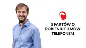5 faktów o robieniu filmów telefonem