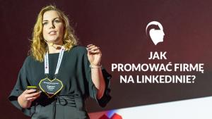 Jak promować firmę na LinkedInie
