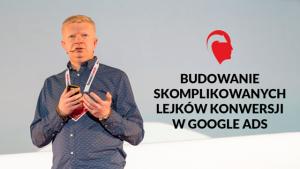 Budowanie skomplikowanych lejków konwersji w Google Ads