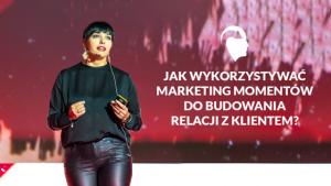 Jak wykorzystać marketing momentów