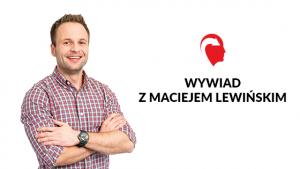 Wywiad z Maciejem Lewińskim