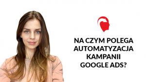Na czym polega automatyzacja kampanii Google Ads?